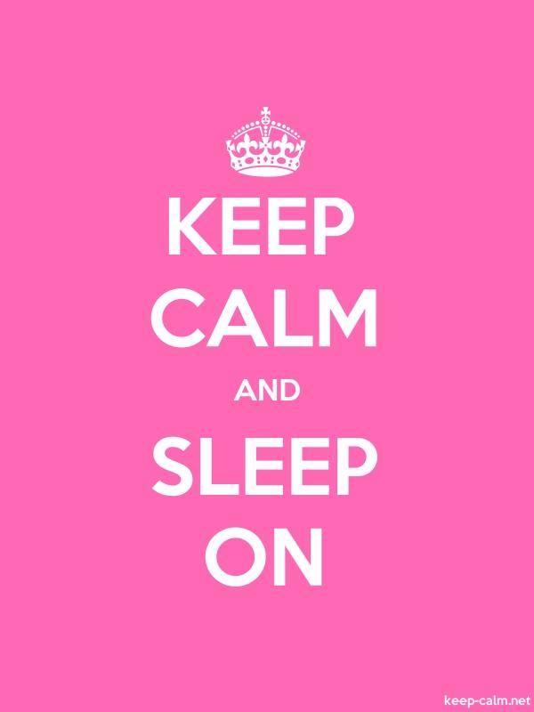 KEEP CALM AND SLEEP ON - white/pink - Default (600x800)