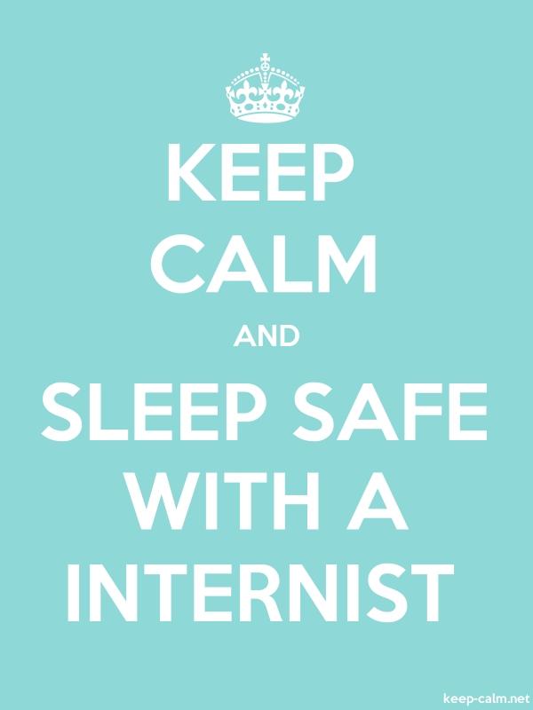 KEEP CALM AND SLEEP SAFE WITH A INTERNIST - white/lightblue - Default (600x800)