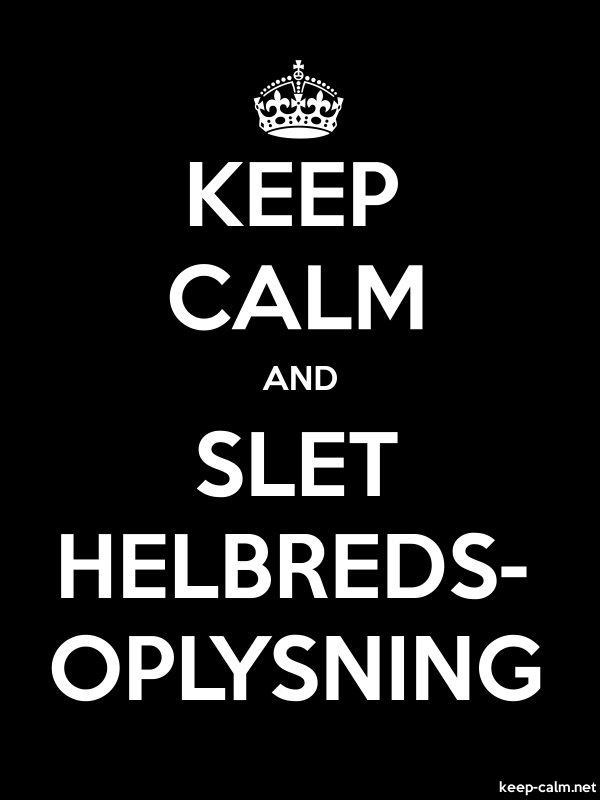 KEEP CALM AND SLET HELBREDS- OPLYSNING - white/black - Default (600x800)