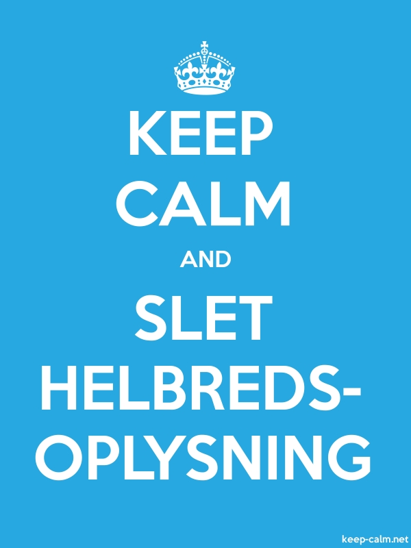 KEEP CALM AND SLET HELBREDS- OPLYSNING - white/blue - Default (600x800)