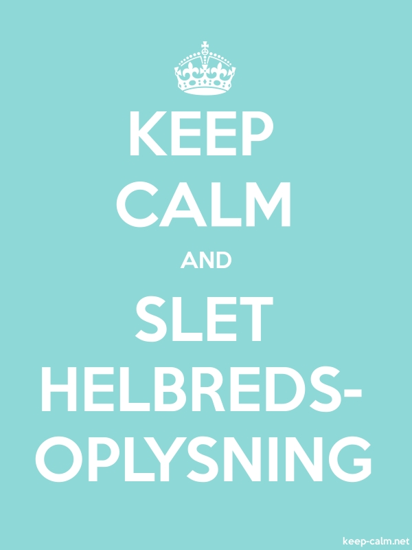 KEEP CALM AND SLET HELBREDS- OPLYSNING - white/lightblue - Default (600x800)