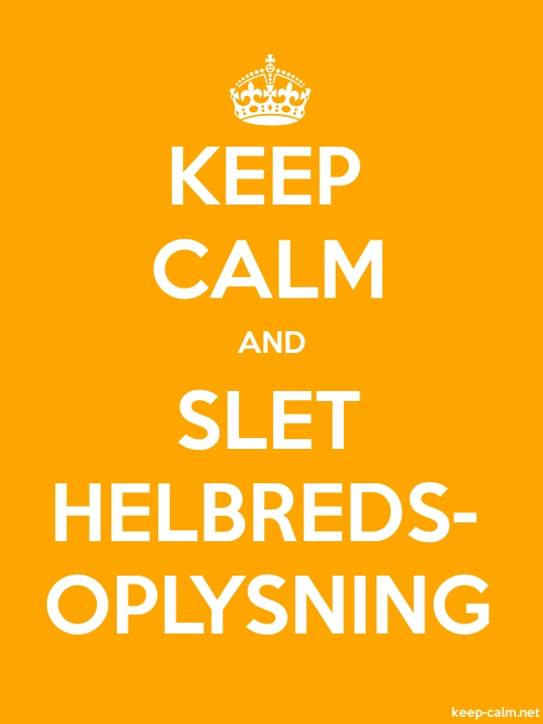 KEEP CALM AND SLET HELBREDS- OPLYSNING - white/orange - Default (600x800)