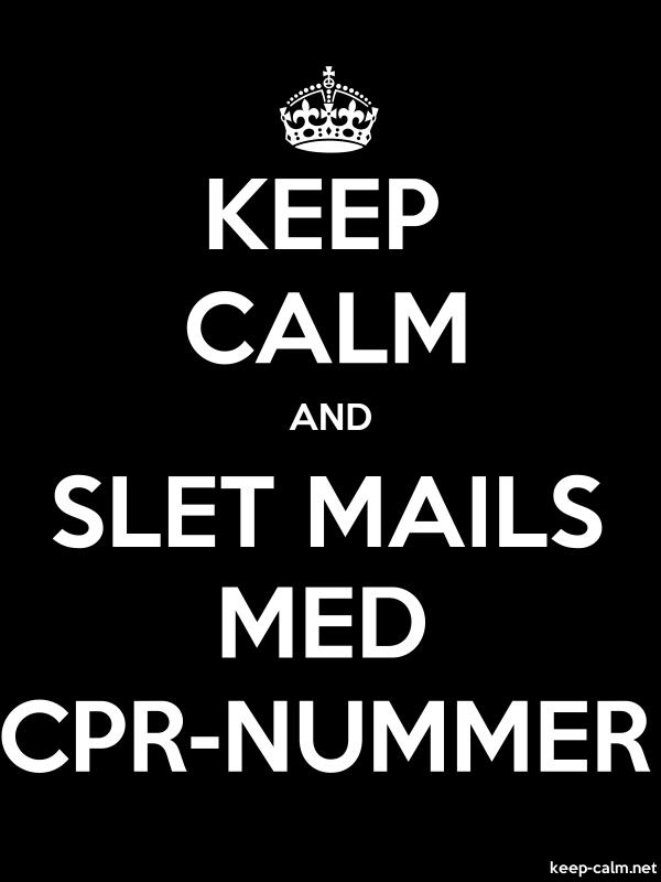 KEEP CALM AND SLET MAILS MED CPR-NUMMER - white/black - Default (600x800)