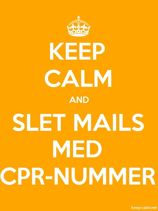 KEEP CALM AND SLET MAILS MED CPR-NUMMER - white/orange - Default (600x800)
