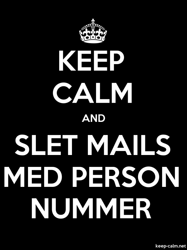 KEEP CALM AND SLET MAILS MED PERSON NUMMER - white/black - Default (600x800)