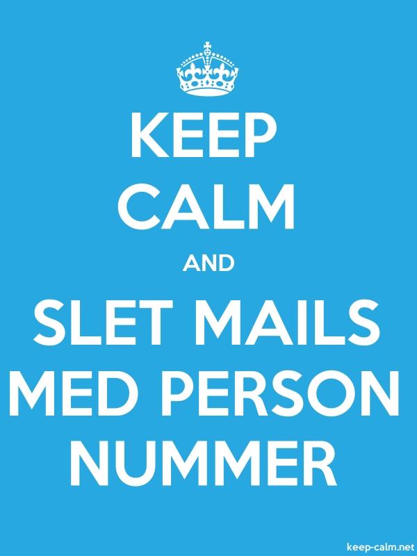 KEEP CALM AND SLET MAILS MED PERSON NUMMER - white/blue - Default (600x800)
