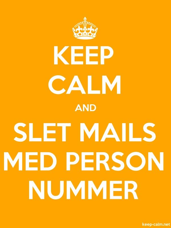 KEEP CALM AND SLET MAILS MED PERSON NUMMER - white/orange - Default (600x800)