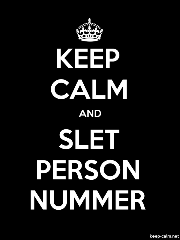 KEEP CALM AND SLET PERSON NUMMER - white/black - Default (600x800)