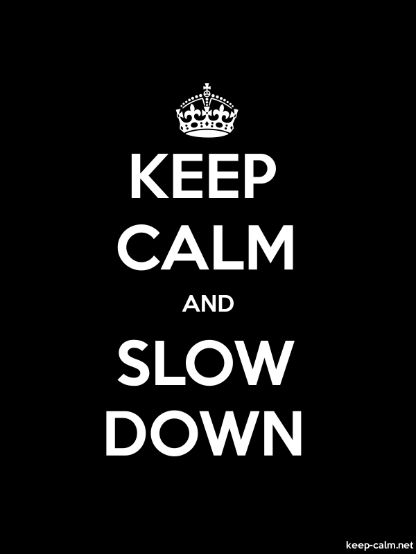 KEEP CALM AND SLOW DOWN - white/black - Default (600x800)