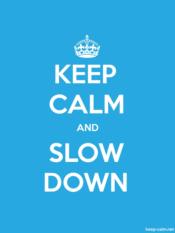 KEEP CALM AND SLOW DOWN - white/blue - Default (600x800)