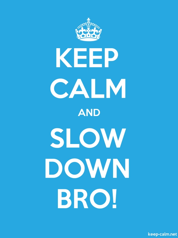 KEEP CALM AND SLOW DOWN BRO! - white/blue - Default (600x800)