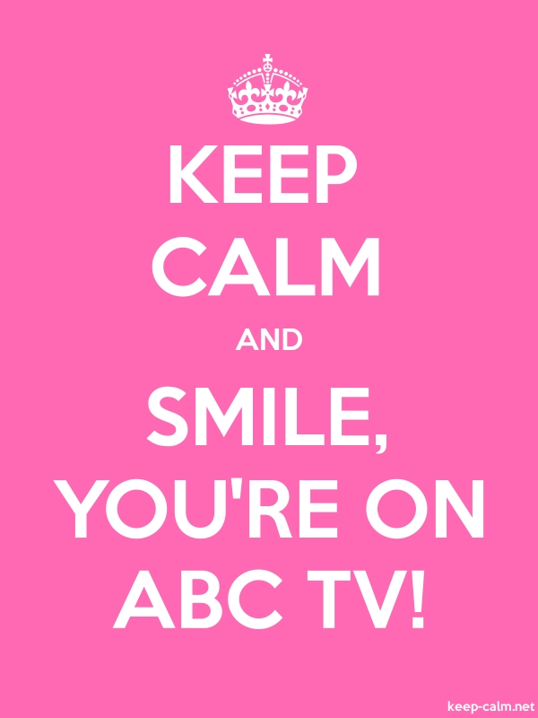 KEEP CALM AND SMILE, YOU'RE ON ABC TV! - white/pink - Default (600x800)