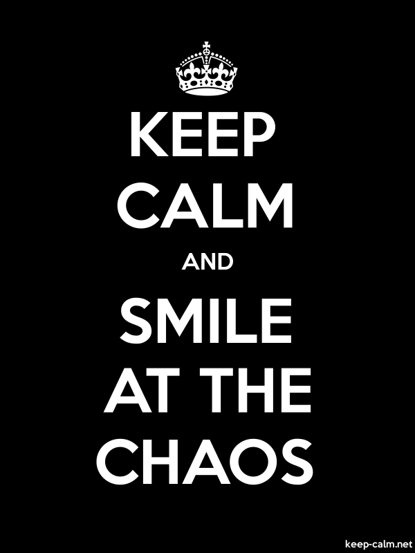 KEEP CALM AND SMILE AT THE CHAOS - white/black - Default (600x800)