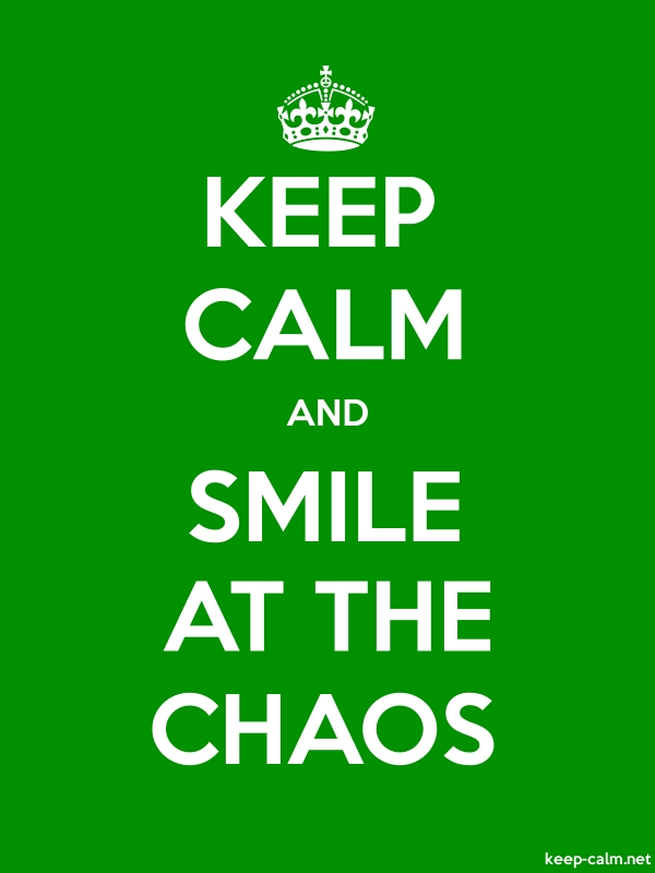KEEP CALM AND SMILE AT THE CHAOS - white/green - Default (600x800)