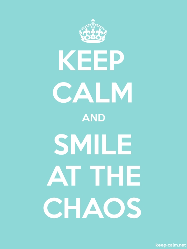 KEEP CALM AND SMILE AT THE CHAOS - white/lightblue - Default (600x800)
