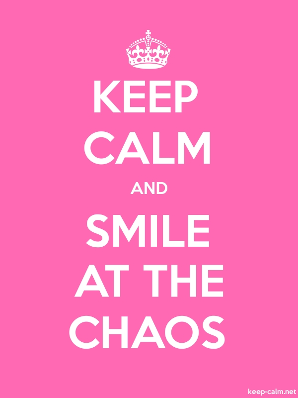 KEEP CALM AND SMILE AT THE CHAOS - white/pink - Default (600x800)