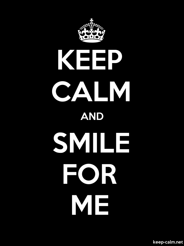 KEEP CALM AND SMILE FOR ME - white/black - Default (600x800)