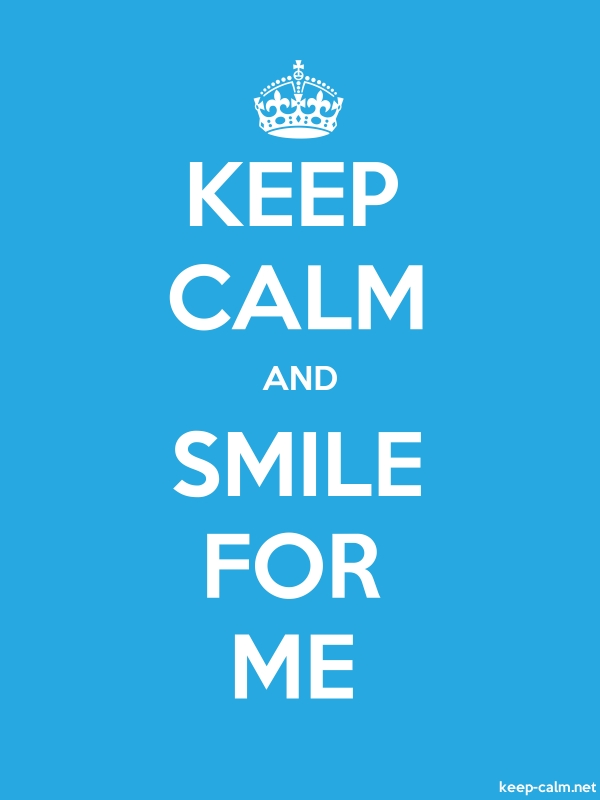 KEEP CALM AND SMILE FOR ME - white/blue - Default (600x800)