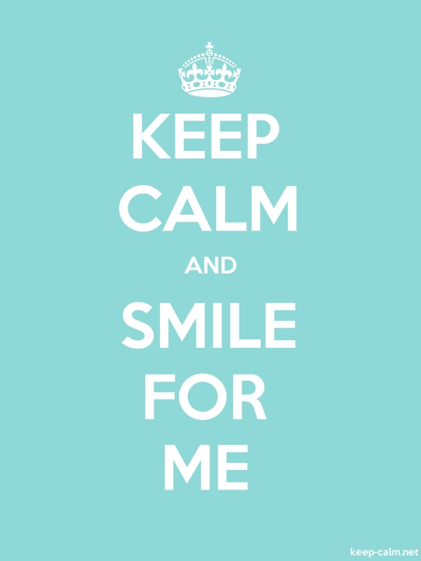 KEEP CALM AND SMILE FOR ME - white/lightblue - Default (600x800)