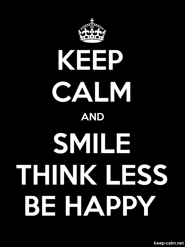 KEEP CALM AND SMILE THINK LESS BE HAPPY - white/black - Default (600x800)