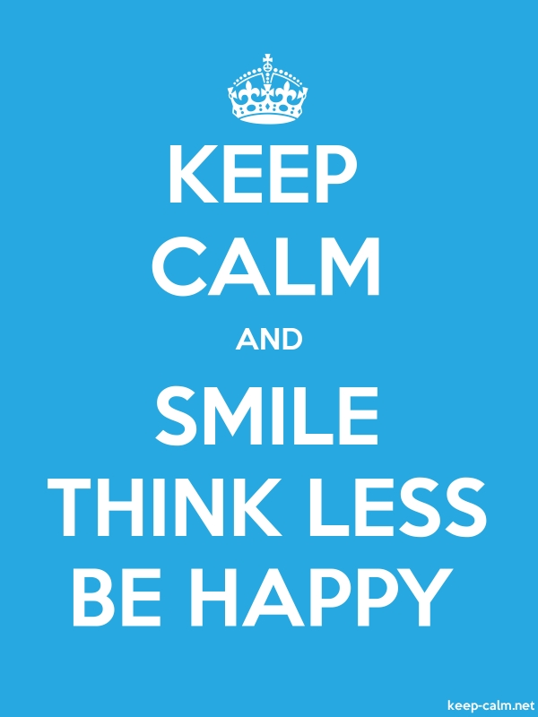 KEEP CALM AND SMILE THINK LESS BE HAPPY - white/blue - Default (600x800)
