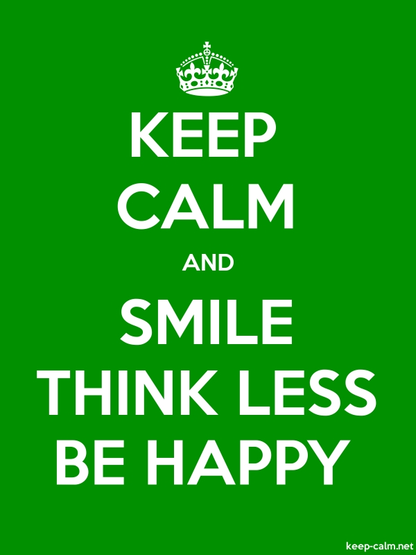 KEEP CALM AND SMILE THINK LESS BE HAPPY - white/green - Default (600x800)