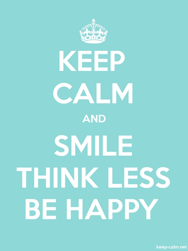 KEEP CALM AND SMILE THINK LESS BE HAPPY - white/lightblue - Default (600x800)