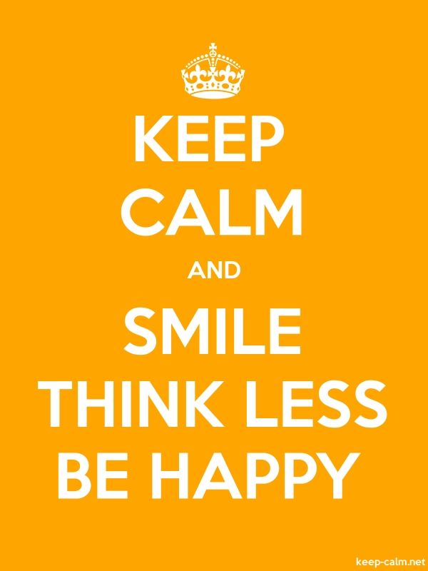 KEEP CALM AND SMILE THINK LESS BE HAPPY - white/orange - Default (600x800)