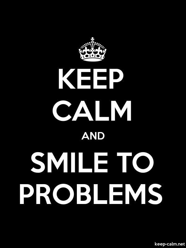 KEEP CALM AND SMILE TO PROBLEMS - white/black - Default (600x800)