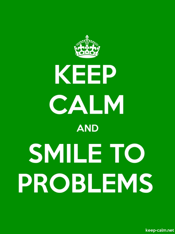 KEEP CALM AND SMILE TO PROBLEMS - white/green - Default (600x800)