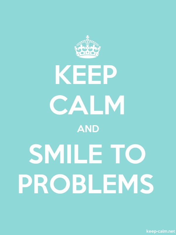 KEEP CALM AND SMILE TO PROBLEMS - white/lightblue - Default (600x800)