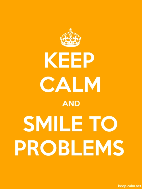 KEEP CALM AND SMILE TO PROBLEMS - white/orange - Default (600x800)