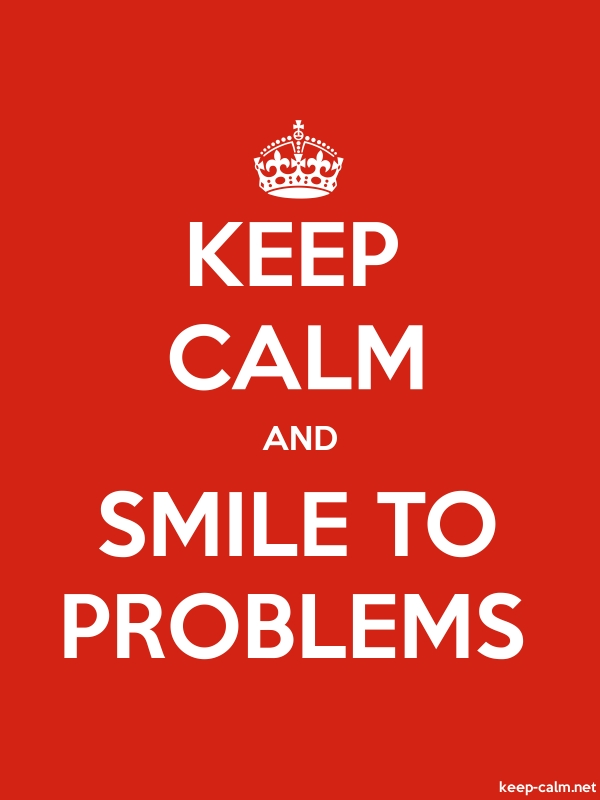 KEEP CALM AND SMILE TO PROBLEMS - white/red - Default (600x800)