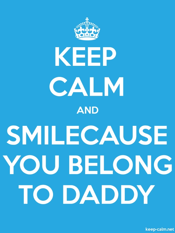 KEEP CALM AND SMILECAUSE YOU BELONG TO DADDY - white/blue - Default (600x800)