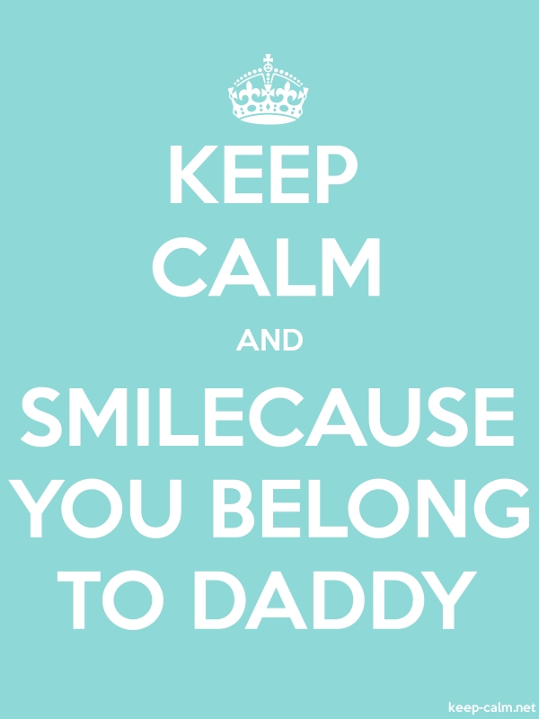 KEEP CALM AND SMILECAUSE YOU BELONG TO DADDY - white/lightblue - Default (600x800)