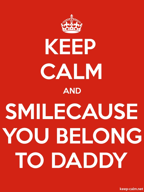 KEEP CALM AND SMILECAUSE YOU BELONG TO DADDY - white/red - Default (600x800)