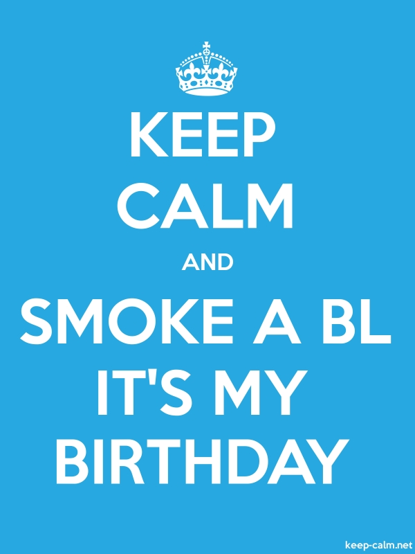 KEEP CALM AND SMOKE A BL IT'S MY BIRTHDAY - white/blue - Default (600x800)
