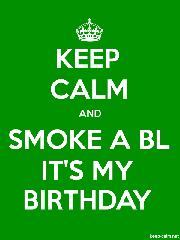 KEEP CALM AND SMOKE A BL IT'S MY BIRTHDAY - white/green - Default (600x800)