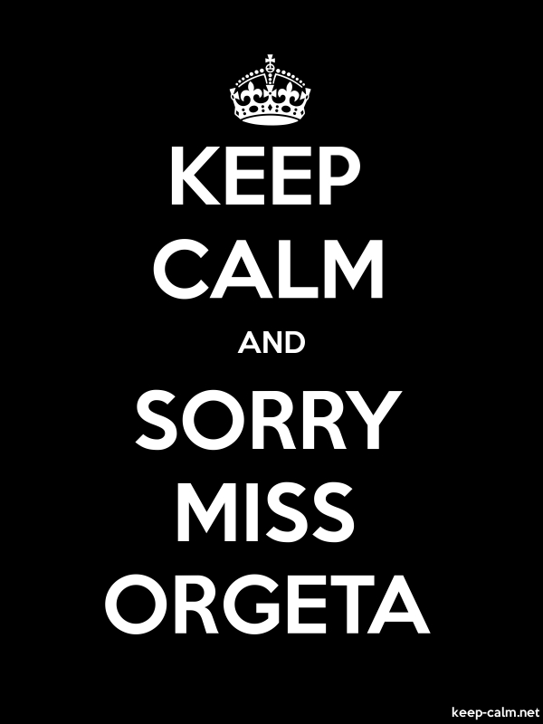 KEEP CALM AND SORRY MISS ORGETA - white/black - Default (600x800)