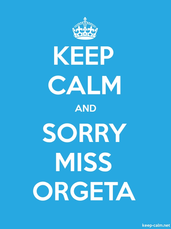 KEEP CALM AND SORRY MISS ORGETA - white/blue - Default (600x800)