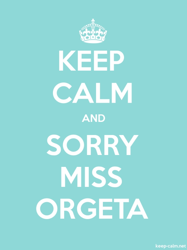KEEP CALM AND SORRY MISS ORGETA - white/lightblue - Default (600x800)