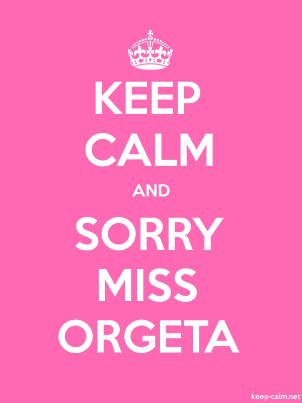 KEEP CALM AND SORRY MISS ORGETA - white/pink - Default (600x800)
