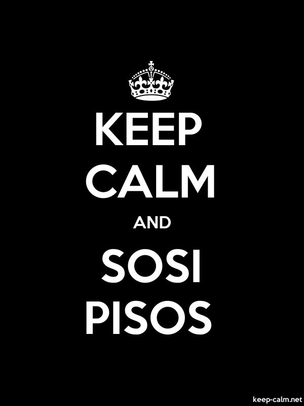 KEEP CALM AND SOSI PISOS - white/black - Default (600x800)
