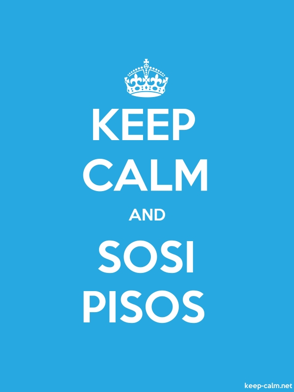KEEP CALM AND SOSI PISOS - white/blue - Default (600x800)