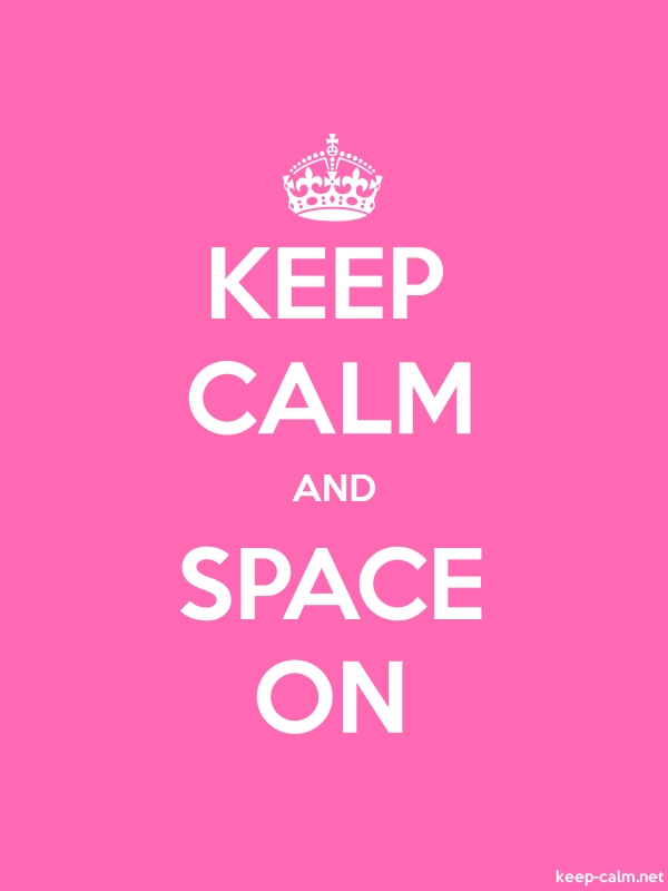KEEP CALM AND SPACE ON - white/pink - Default (600x800)
