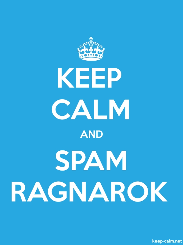 KEEP CALM AND SPAM RAGNAROK - white/blue - Default (600x800)