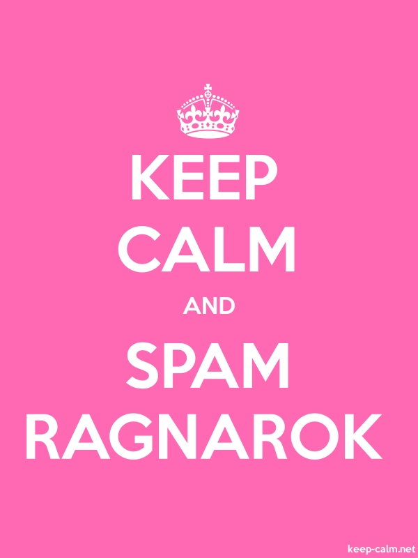 KEEP CALM AND SPAM RAGNAROK - white/pink - Default (600x800)