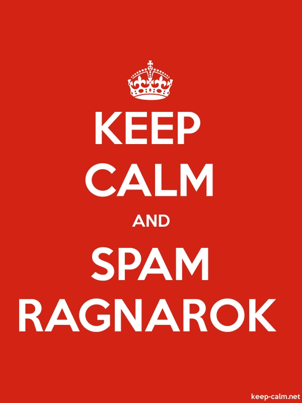 KEEP CALM AND SPAM RAGNAROK - white/red - Default (600x800)