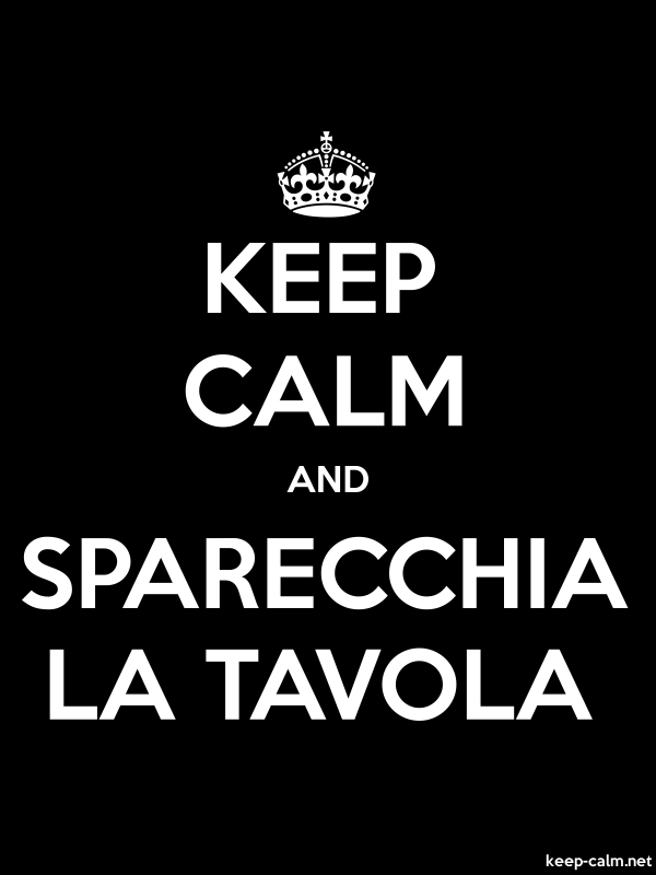 KEEP CALM AND SPARECCHIA LA TAVOLA - white/black - Default (600x800)