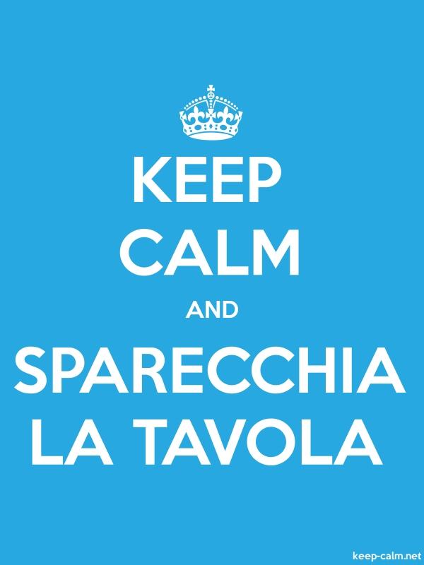 KEEP CALM AND SPARECCHIA LA TAVOLA - white/blue - Default (600x800)